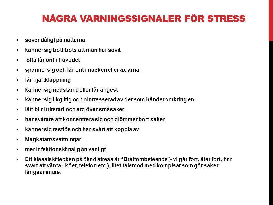 NÅGRA VARNINGSSIGNALER FÖR STRESS •sover dåligt på nätterna •känner sig trött trots att man har sovit • ofta får ont i huvudet •spänner sig och får on