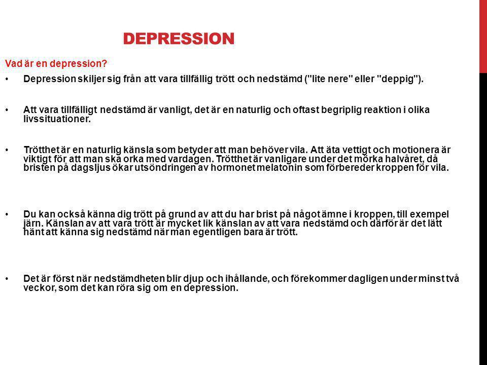 DEPRESSION Vad är en depression? •Depression skiljer sig från att vara tillfällig trött och nedstämd (