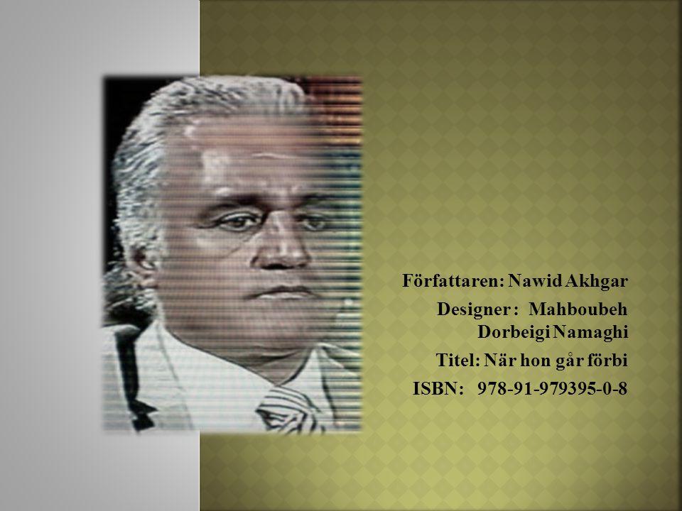 Författaren: Nawid Akhgar Designer : Mahboubeh Dorbeigi Namaghi Titel: När hon går förbi ISBN: 978-91-979395-0-8
