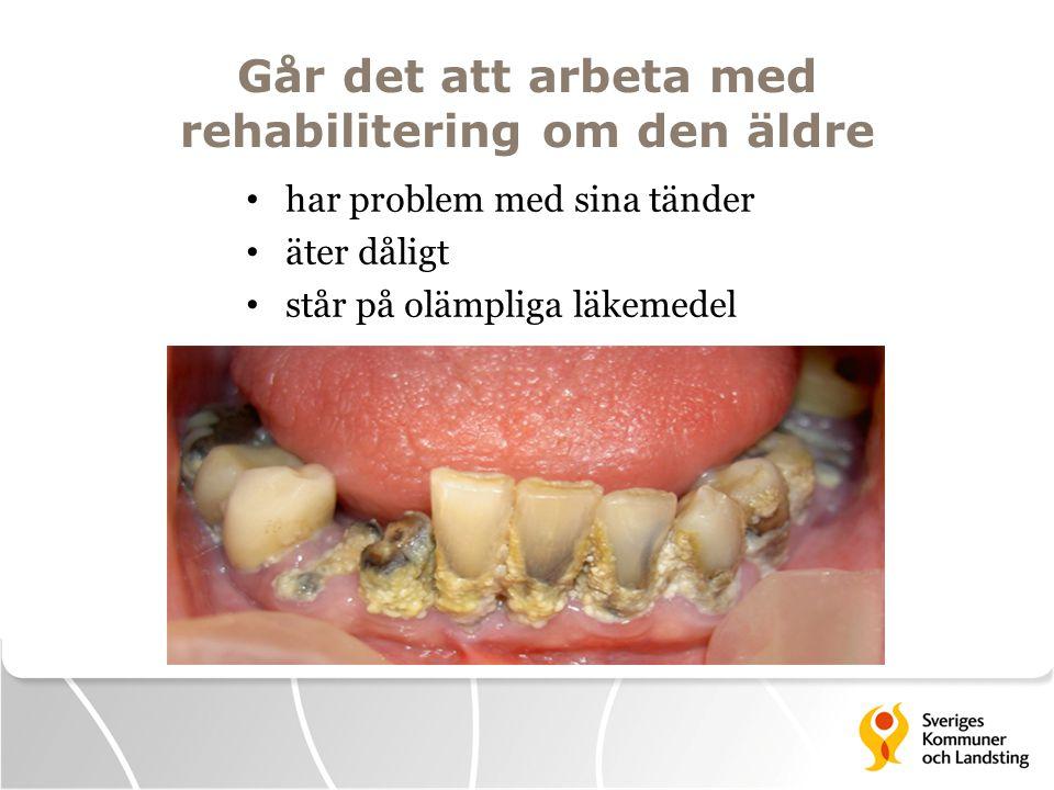 Går det att arbeta med rehabilitering om den äldre • har problem med sina tänder • äter dåligt • står på olämpliga läkemedel