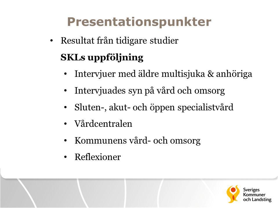 Presentationspunkter • Resultat från tidigare studier SKLs uppföljning • Intervjuer med äldre multisjuka & anhöriga • Intervjuades syn på vård och oms