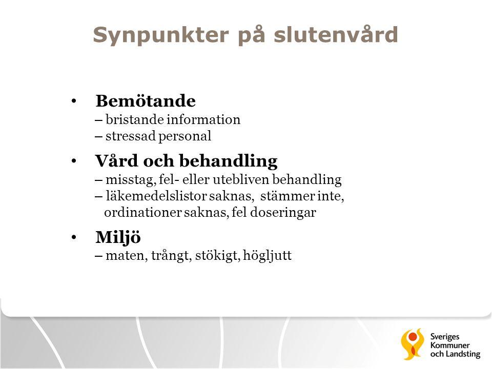 Synpunkter på slutenvård • Bemötande – bristande information – stressad personal • Vård och behandling – misstag, fel- eller utebliven behandling – lä