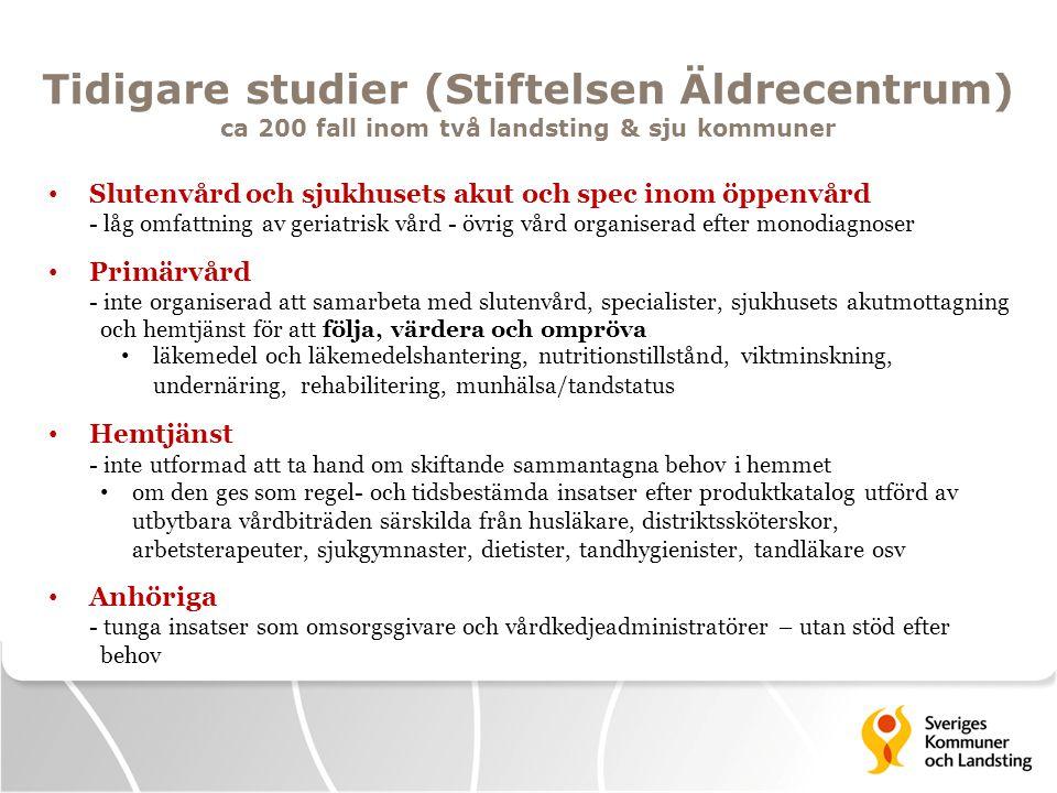 Tidigare studier (Stiftelsen Äldrecentrum) ca 200 fall inom två landsting & sju kommuner • Slutenvård och sjukhusets akut och spec inom öppenvård - lå