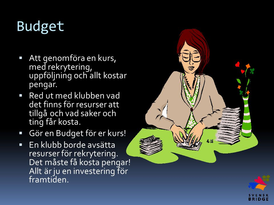 Budget  Att genomföra en kurs, med rekrytering, uppföljning och allt kostar pengar.  Red ut med klubben vad det finns för resurser att tillgå och va