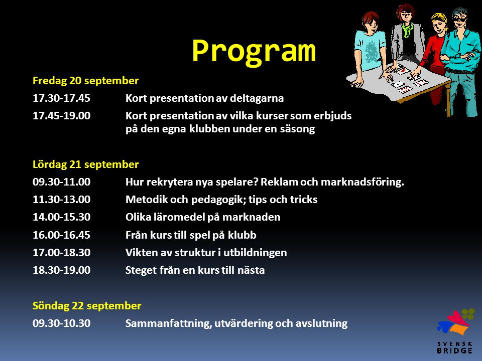 Program Fredag 20 september 17.30-17.45Kort presentation av deltagarna 17.45-19.00Kort presentation av vilka kurser som erbjuds på den egna klubben un