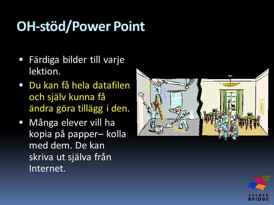 OH-stöd/Power Point  Färdiga bilder till varje lektion.  Du kan få hela datafilen och själv kunna få ändra göra tillägg i den.  Många elever vill h