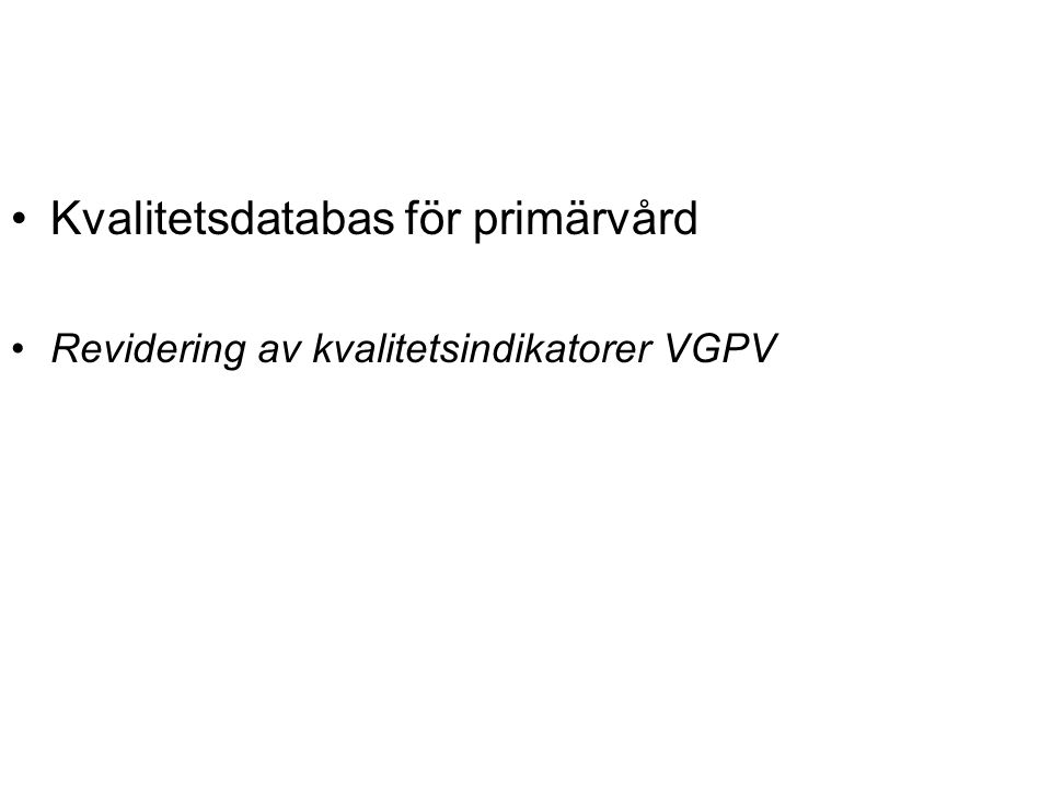 •Kvalitetsdatabas för primärvård •Revidering av kvalitetsindikatorer VGPV
