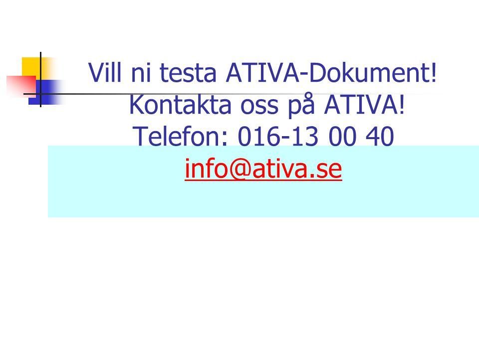 Vill ni testa ATIVA-Dokument! Kontakta oss på ATIVA! Telefon: 016-13 00 40 info@ativa.se info@ativa.se