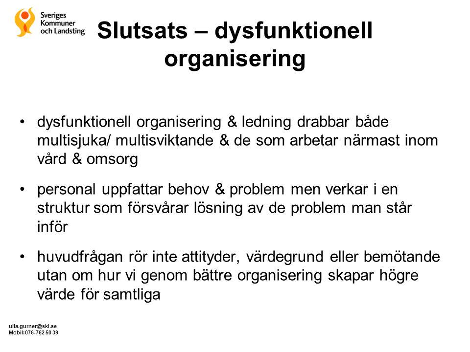Slutsats – dysfunktionell organisering •dysfunktionell organisering & ledning drabbar både multisjuka/ multisviktande & de som arbetar närmast inom vå