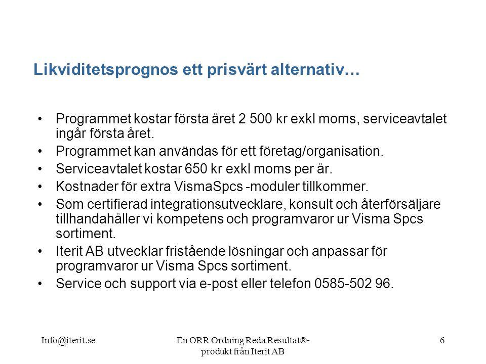 Info@iterit.seEn ORR Ordning Reda Resultat®- produkt från Iterit AB 6 Likviditetsprognos ett prisvärt alternativ… •Programmet kostar första året 2 500