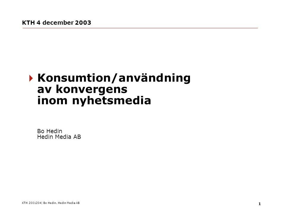 KTH 2001204| Bo Hedin, Hedin Media AB 22 Tre perspektiv på användning av konvergerande medier  A) Läsarens/tittarens, surfarens…  B) Annonsörens/den kommersiella aktörens  C) Publicistens/utgivarens