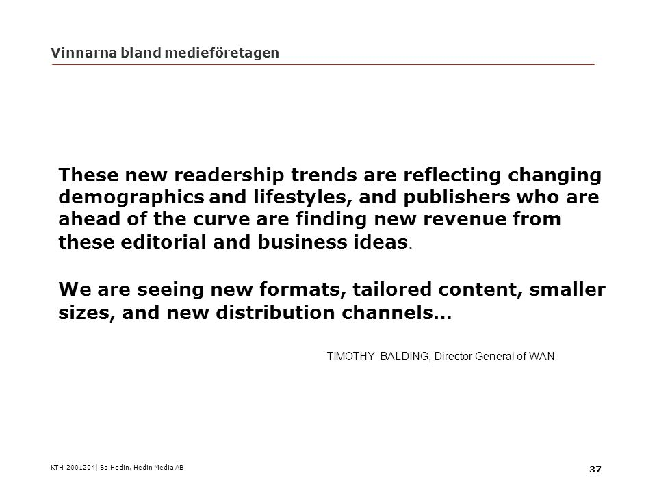 KTH 2001204| Bo Hedin, Hedin Media AB 37 Vinnarna bland medieföretagen These new readership trends are reflecting changing demographics and lifestyles, and publishers who are ahead of the curve are finding new revenue from these editorial and business ideas.