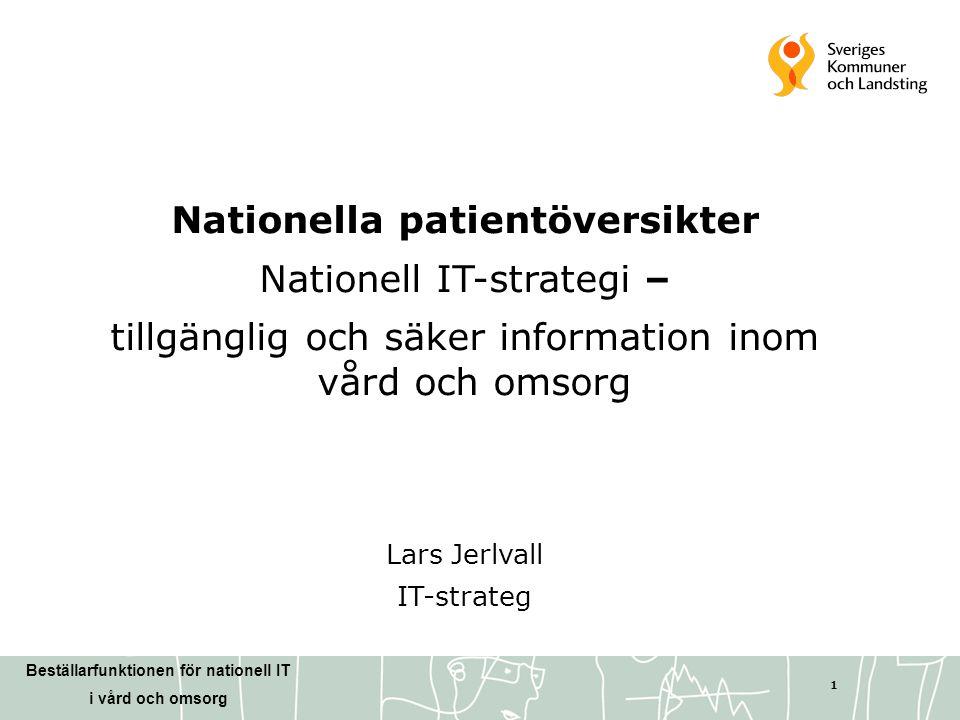 Beställarfunktionen för nationell IT i vård och omsorg 1 Nationella patientöversikter Nationell IT-strategi – tillgänglig och säker information inom v