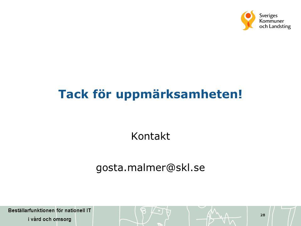 Beställarfunktionen för nationell IT i vård och omsorg 28 Tack för uppmärksamheten! Kontakt gosta.malmer@skl.se