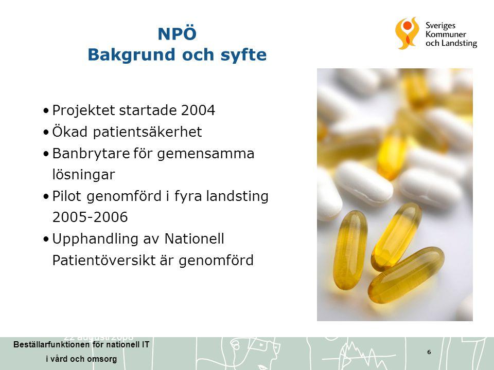 Beställarfunktionen för nationell IT i vård och omsorg 6 27 Maj 2008 NPÖ Bakgrund och syfte •Projektet startade 2004 •Ökad patientsäkerhet •Banbrytare