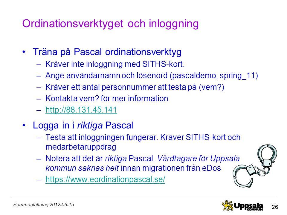 26 Sammanfattning 2012-06-15 Ordinationsverktyget och inloggning •Träna på Pascal ordinationsverktyg –Kräver inte inloggning med SITHS-kort. –Ange anv
