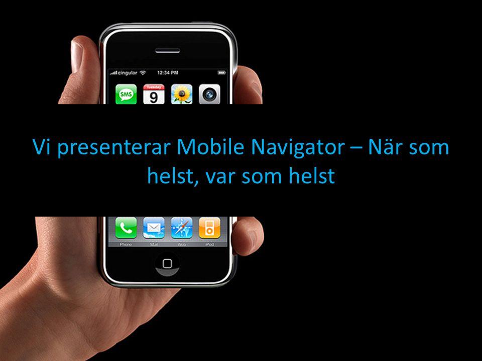 Vi presenterar Mobile Navigator – När som helst, var som helst