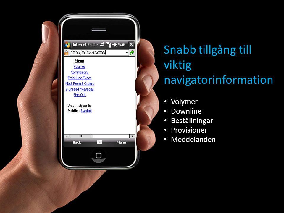 Snabb tillgång till viktig navigatorinformation • Volymer • Downline • Beställningar • Provisioner • Meddelanden