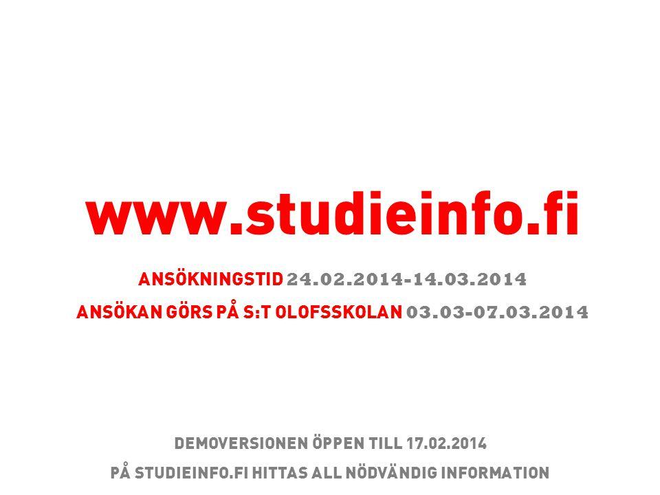 www.studieinfo.fi ANSÖKNINGSTID 24.02.2014-14.03.2014 ANSÖKAN GÖRS PÅ S:T OLOFSSKOLAN 03.03-07.03.2014 DEMOVERSIONEN ÖPPEN TILL 17.02.2014 PÅ STUDIEINFO.FI HITTAS ALL NÖDVÄNDIG INFORMATION