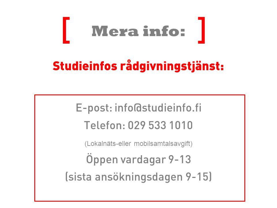 Mera info: Studieinfos rådgivningstjänst: [ ] E-post: info@studieinfo.fi Telefon: 029 533 1010 (Lokalnäts-eller mobilsamtalsavgift) Öppen vardagar 9-13 (sista ansökningsdagen 9-15)