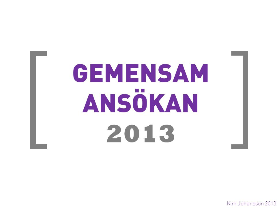 [ ] GEMENSAM ANSÖKAN 2013 Kim Johansson 2013