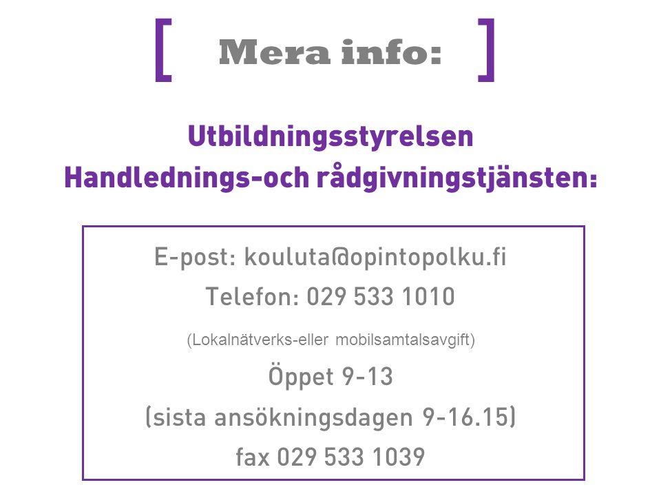 Mera info: Utbildningsstyrelsen Handlednings-och rådgivningstjänsten: [ ] E-post: kouluta@opintopolku.fi Telefon: 029 533 1010 (Lokalnätverks-eller mo