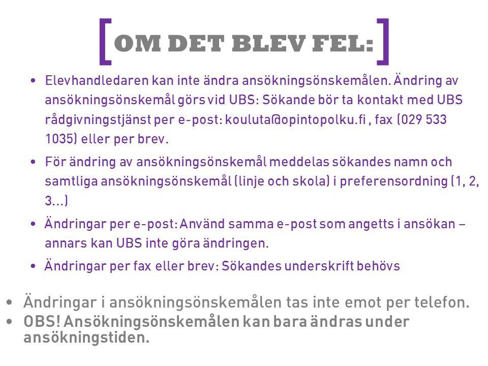 Mera info: Utbildningsstyrelsen Handlednings-och rådgivningstjänsten: [ ] E-post: kouluta@opintopolku.fi Telefon: 029 533 1010 (Lokalnätverks-eller mobilsamtalsavgift) Öppet 9-13 (sista ansökningsdagen 9-16.15) fax 029 533 1039