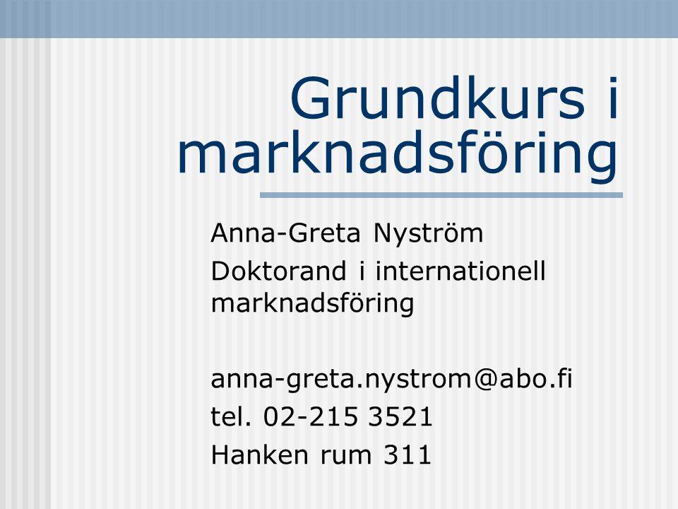 Grundkurs i marknadsföring Anna-Greta Nyström Doktorand i internationell marknadsföring anna-greta.nystrom@abo.fi tel. 02-215 3521 Hanken rum 311