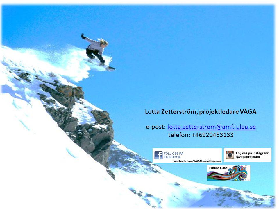 Lotta Zetterström, projektledare VÅGA e-post: lotta.zetterstrom@amf.lulea.selotta.zetterstrom@amf.lulea.se telefon: +46920453133