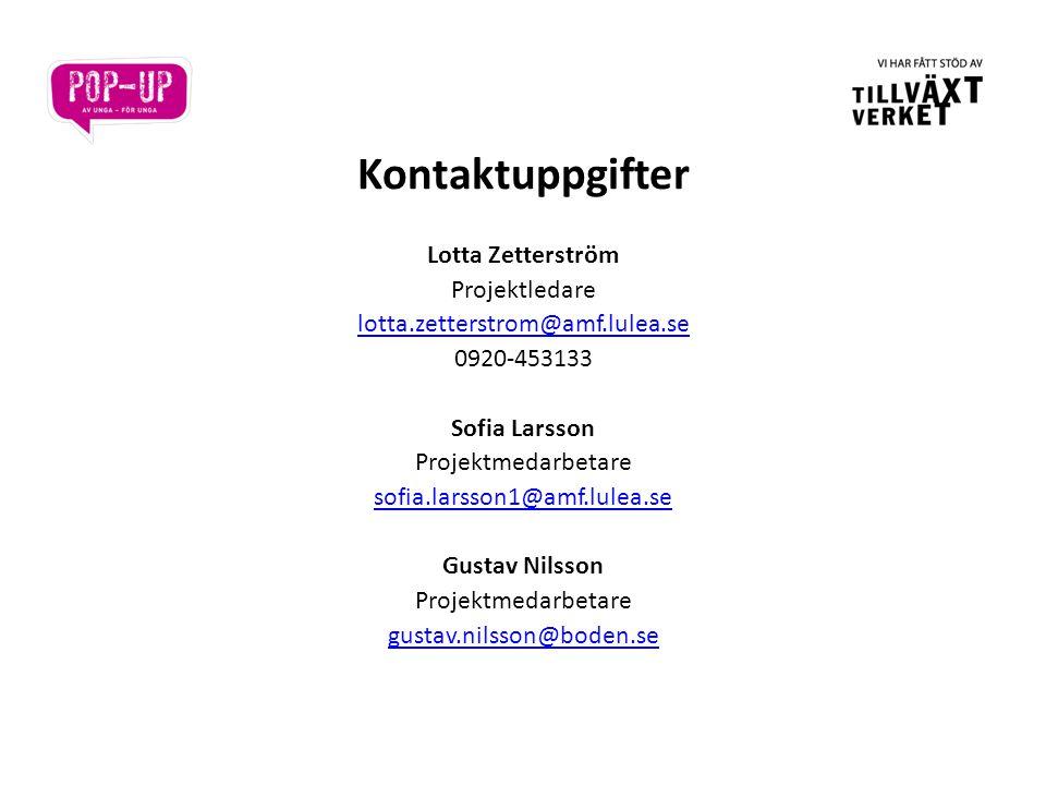 Kontaktuppgifter Lotta Zetterström Projektledare lotta.zetterstrom@amf.lulea.se 0920-453133 Sofia Larsson Projektmedarbetare sofia.larsson1@amf.lulea.se Gustav Nilsson Projektmedarbetare gustav.nilsson@boden.se