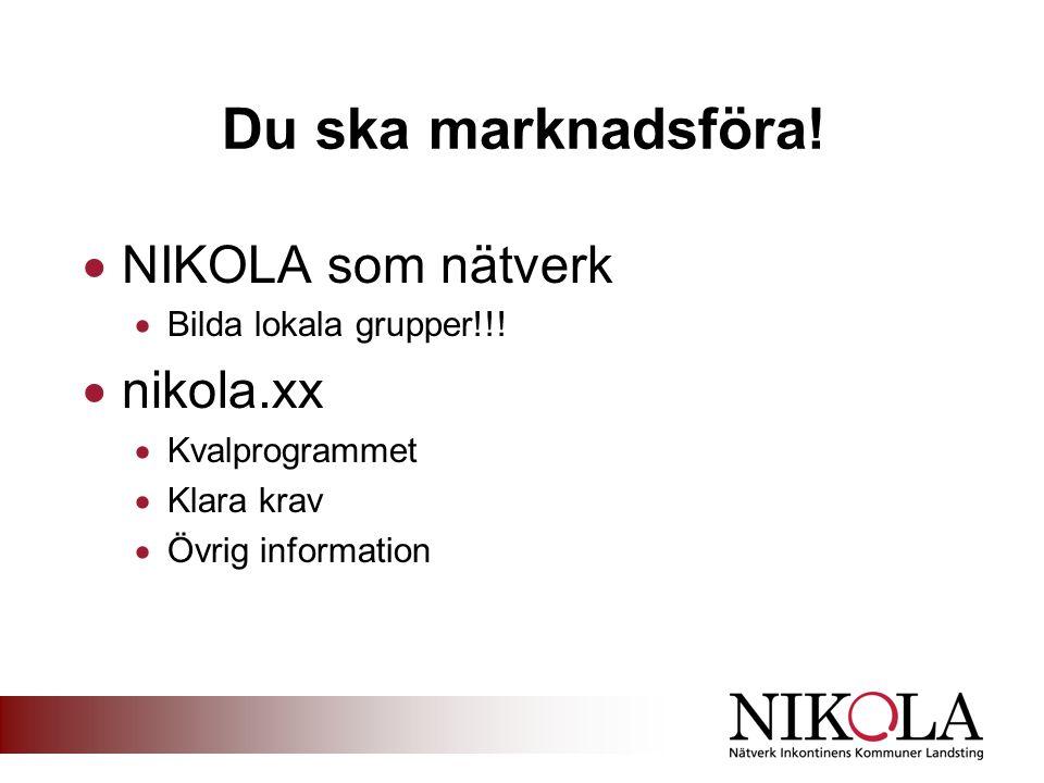 Du ska marknadsföra!  NIKOLA som nätverk  Bilda lokala grupper!!!  nikola.xx  Kvalprogrammet  Klara krav  Övrig information