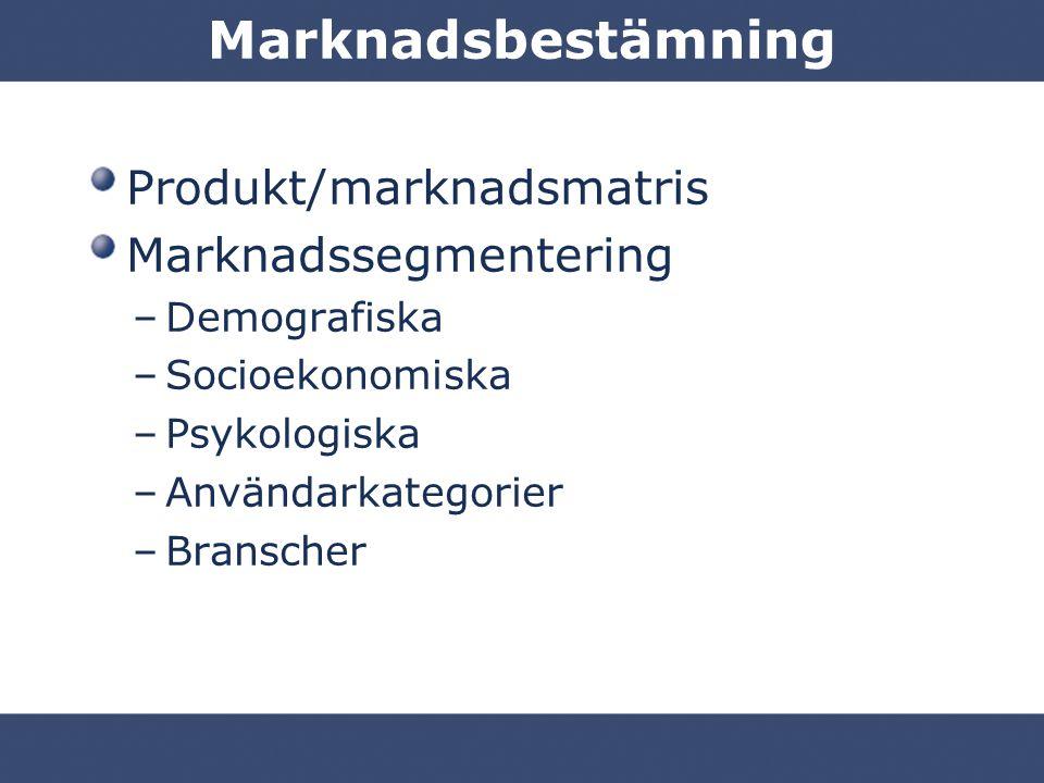 Marknadsbestämning Produkt/marknadsmatris Marknadssegmentering –Demografiska –Socioekonomiska –Psykologiska –Användarkategorier –Branscher