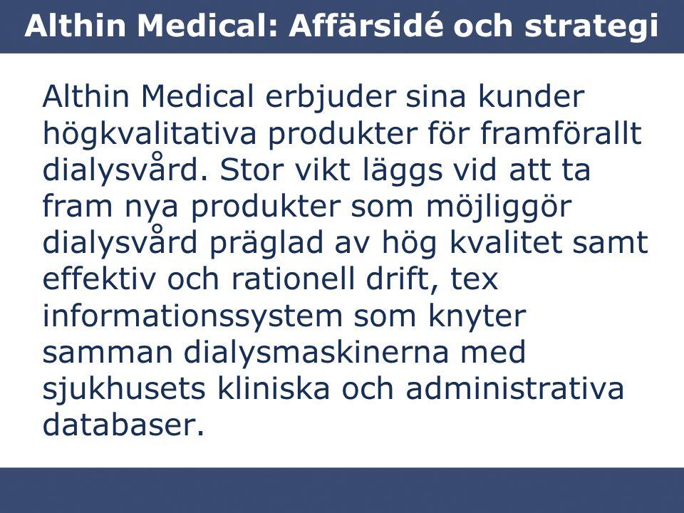Althin Medical: Affärsidé och strategi Althin Medical erbjuder sina kunder högkvalitativa produkter för framförallt dialysvård.