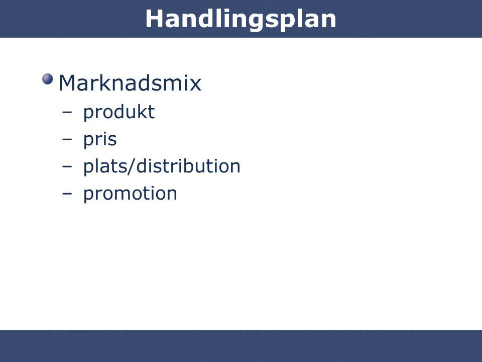 Handlingsplan Marknadsmix – produkt – pris – plats/distribution – promotion