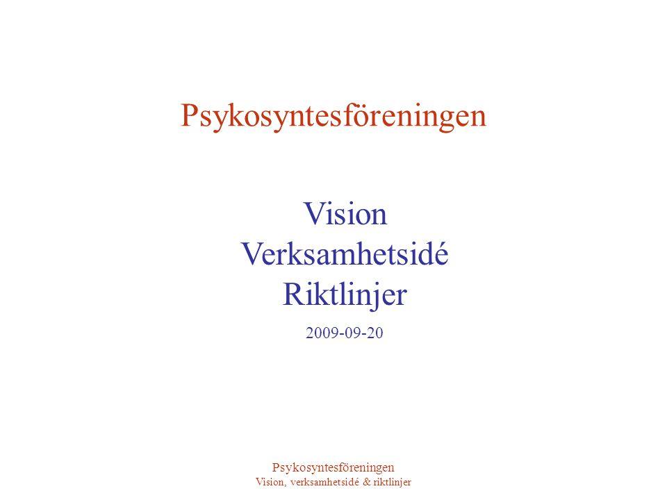 Vision, verksamhetsidé & riktlinjer Vår vision och verksamhetsidé Marknadsföring Styrelse och ledarskap Organisation Ekonomi Medlemmar och förenings- verksamhet Medlemsdialog Extern dialog Kultur och värderingar Psykosyntesföreningens vision, verksamhetsidé och riktlinjer