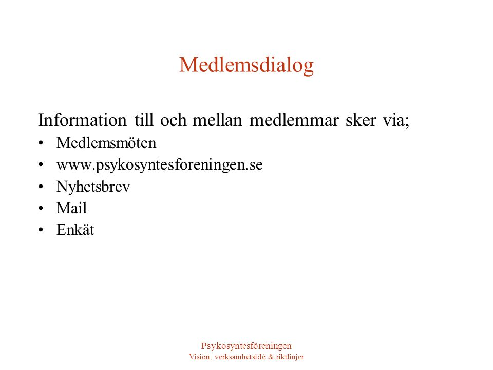 Psykosyntesföreningen Vision, verksamhetsidé & riktlinjer Medlemsdialog Information till och mellan medlemmar sker via; •Medlemsmöten •www.psykosyntesforeningen.se •Nyhetsbrev •Mail •Enkät