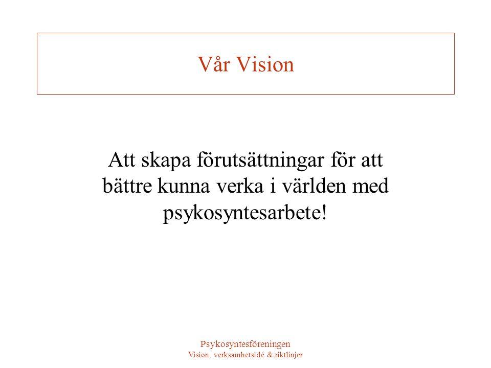 Psykosyntesföreningen Vision, verksamhetsidé & riktlinjer Vår Vision Att skapa förutsättningar för att bättre kunna verka i världen med psykosyntesarbete!
