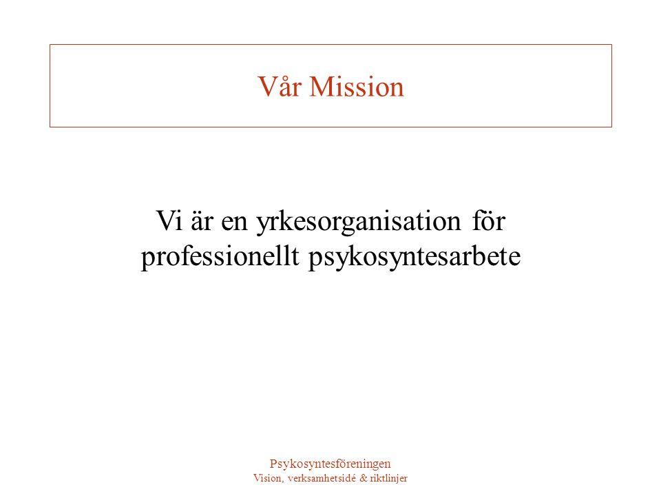 Psykosyntesföreningen Vision, verksamhetsidé & riktlinjer Verksamhetsidé Vi marknadsför psykosyntesterapeuter, psykosyntescoacher och psykosynteskonsulter Vi stödjer och inspirerar varandra samt verkar för god kvalitet och etik.