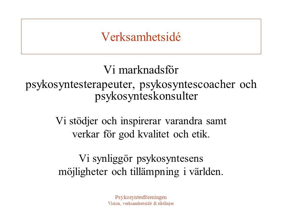 Psykosyntesföreningen Vision, verksamhetsidé & riktlinjer Verksamhetsidé Vi marknadsför psykosyntesterapeuter, psykosyntescoacher och psykosynteskonsu