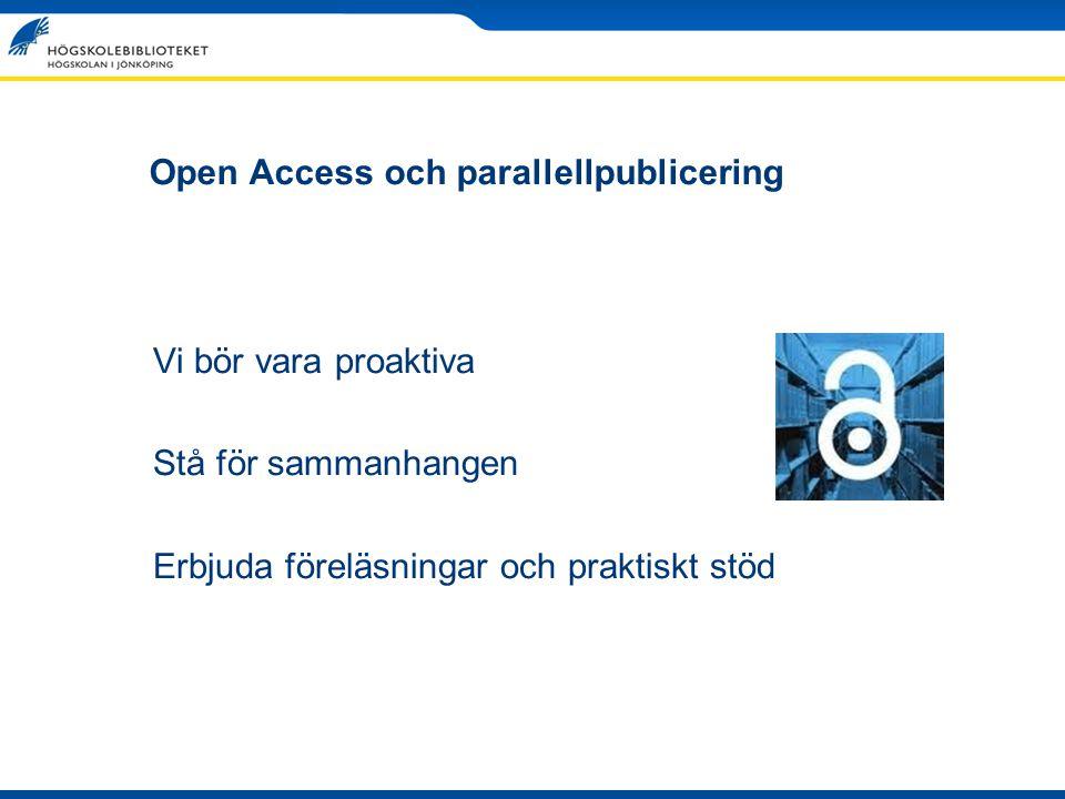 Open Access och parallellpublicering Vi bör vara proaktiva Stå för sammanhangen Erbjuda föreläsningar och praktiskt stöd