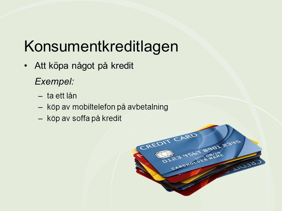 •Att köpa något på kredit Exempel: –ta ett lån –köp av mobiltelefon på avbetalning –köp av soffa på kredit Konsumentkreditlagen