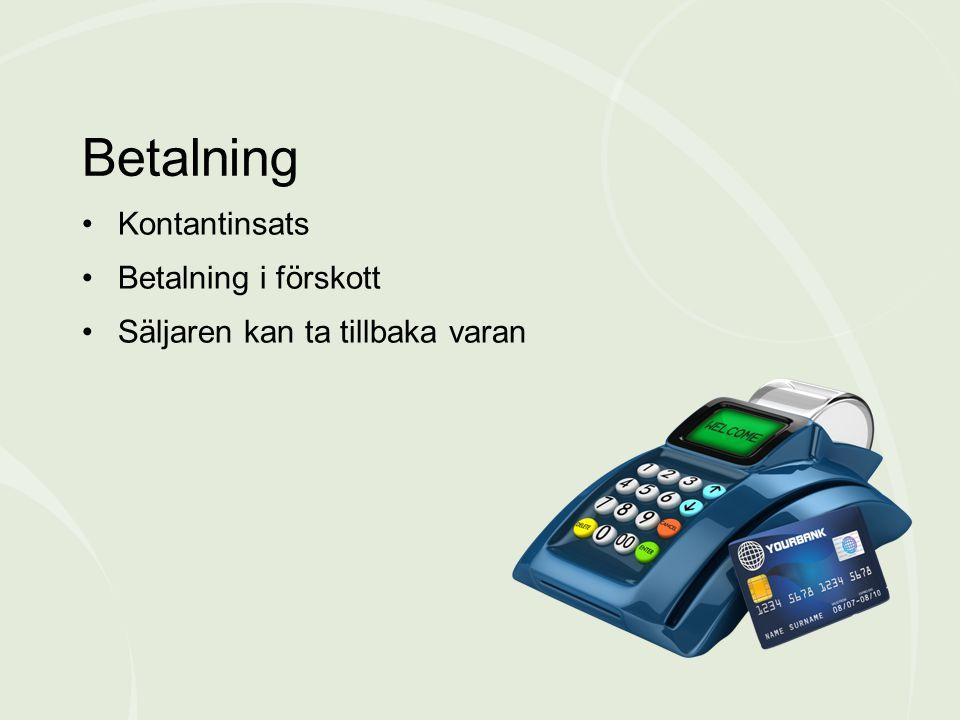 •Kontantinsats •Betalning i förskott •Säljaren kan ta tillbaka varan Betalning