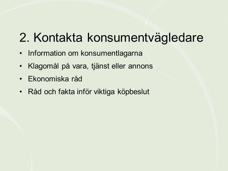 •Information om konsumentlagarna •Klagomål på vara, tjänst eller annons •Ekonomiska råd •Råd och fakta inför viktiga köpbeslut 2.