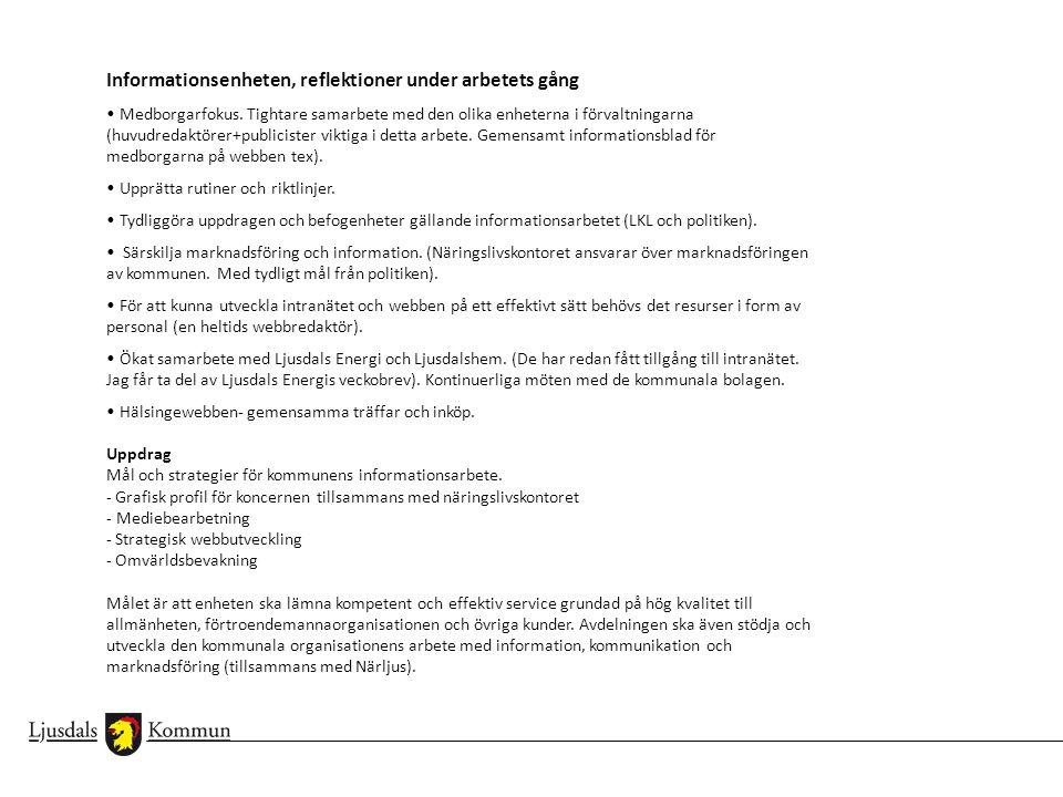 Informationsenheten, reflektioner under arbetets gång • Medborgarfokus. Tightare samarbete med den olika enheterna i förvaltningarna (huvudredaktörer+