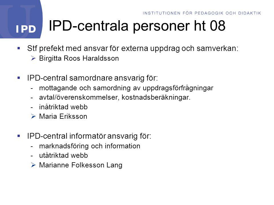 IPD-centrala personer ht 08  Stf prefekt med ansvar för externa uppdrag och samverkan:  Birgitta Roos Haraldsson  IPD-central samordnare ansvarig för: -mottagande och samordning av uppdragsförfrågningar -avtal/överenskommelser, kostnadsberäkningar.