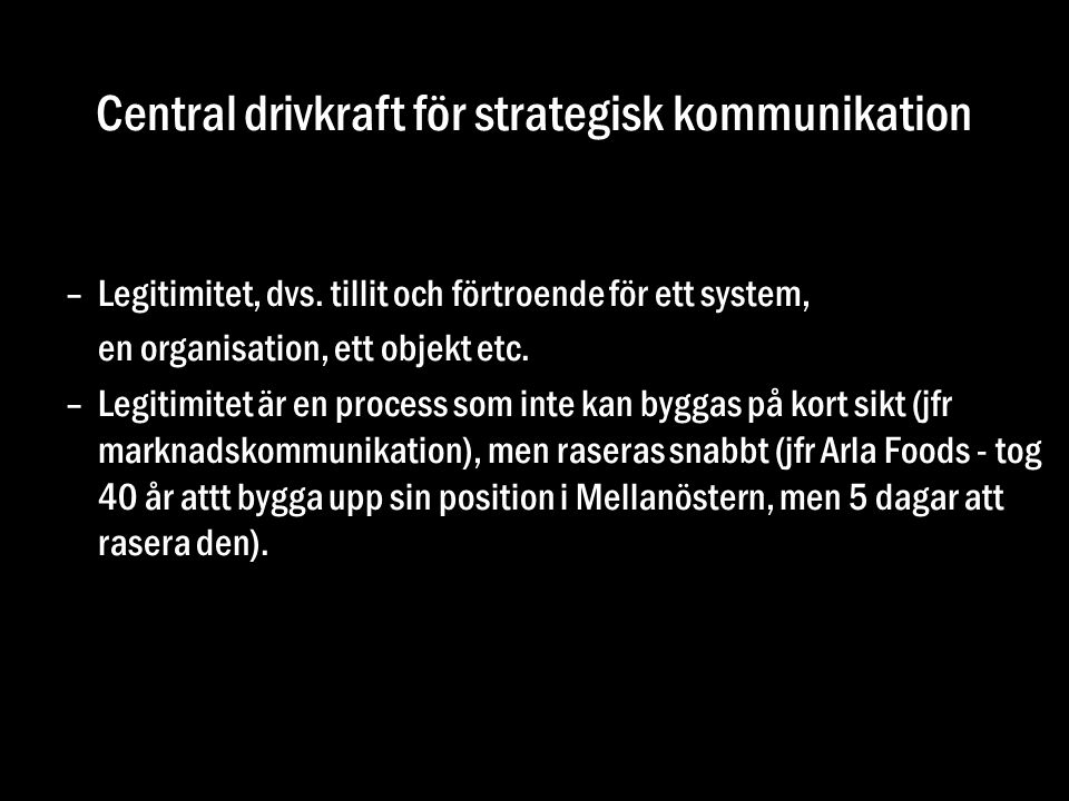 Central drivkraft för strategisk kommunikation –Legitimitet, dvs. tillit och förtroende för ett system, en organisation, ett objekt etc. –Legitimitet