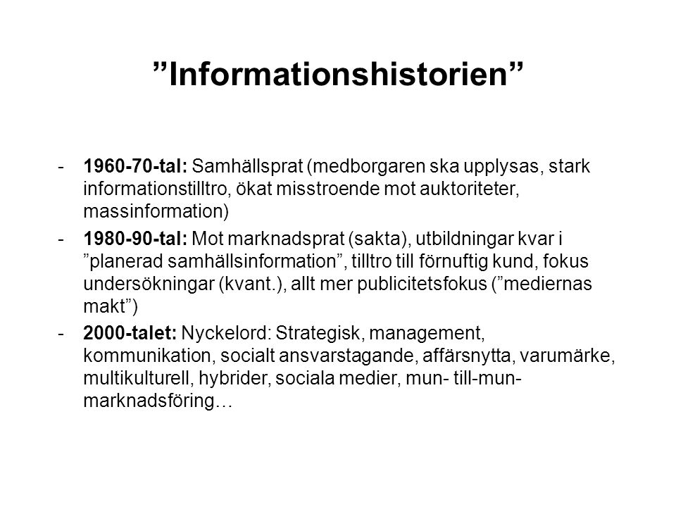 """""""Informationshistorien"""" -1960-70-tal: Samhällsprat (medborgaren ska upplysas, stark informationstilltro, ökat misstroende mot auktoriteter, massinform"""