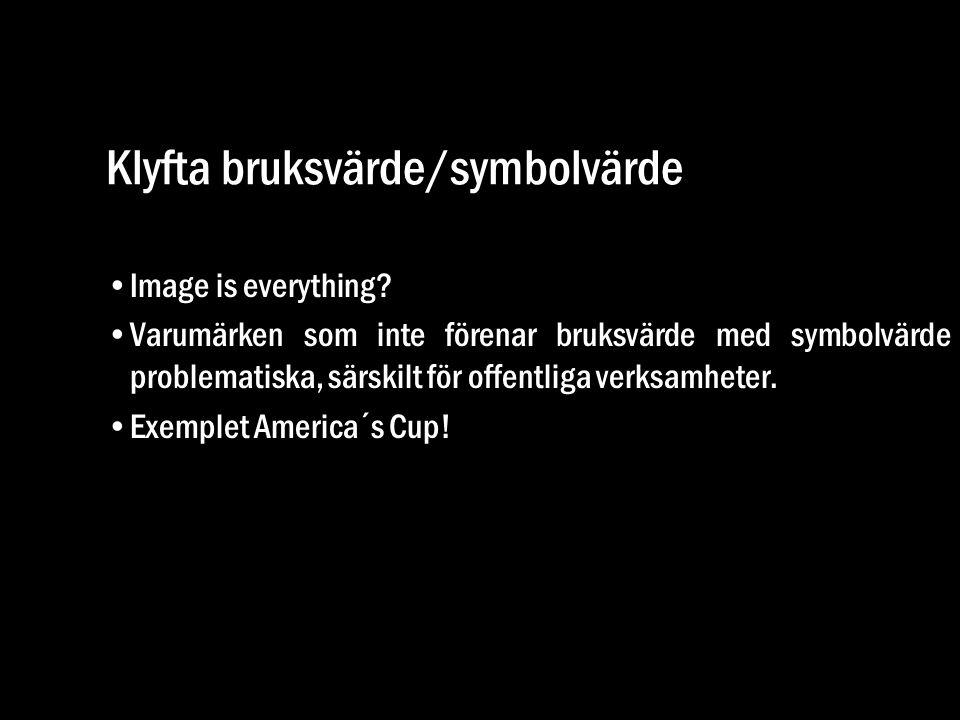 Klyfta bruksvärde/symbolvärde •Image is everything? •Varumärken som inte förenar bruksvärde med symbolvärde problematiska, särskilt för offentliga ver