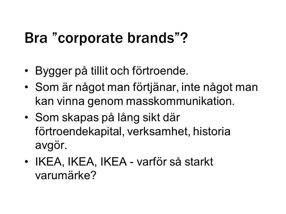 """Bra """"corporate brands""""? •Bygger på tillit och förtroende. •Som är något man förtjänar, inte något man kan vinna genom masskommunikation. •Som skapas p"""