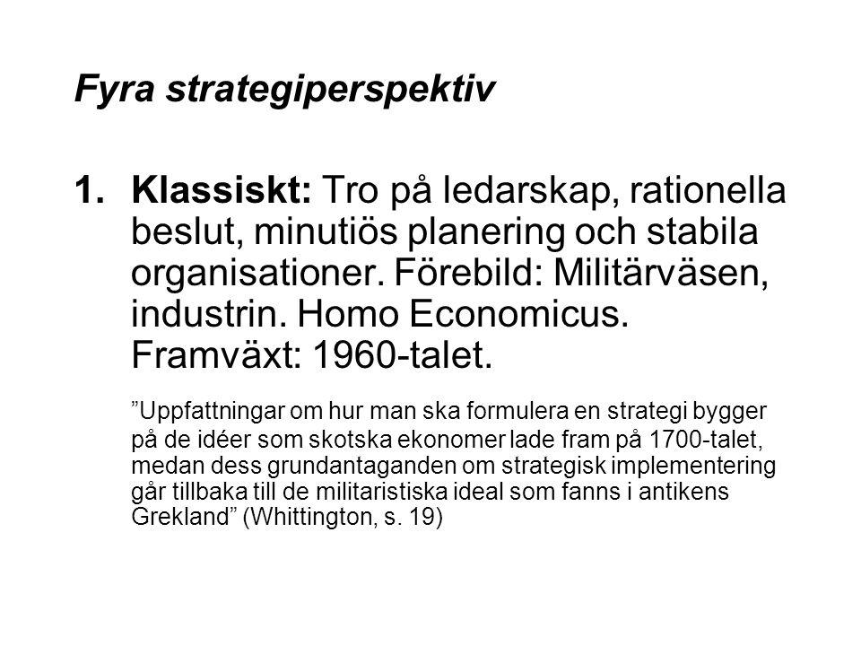 Fyra strategiperspektiv 1.Klassiskt: Tro på ledarskap, rationella beslut, minutiös planering och stabila organisationer. Förebild: Militärväsen, indus